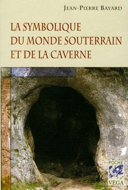 La symbolique du monde souterrain et de la caverne. - Bayard Jean-Pierre