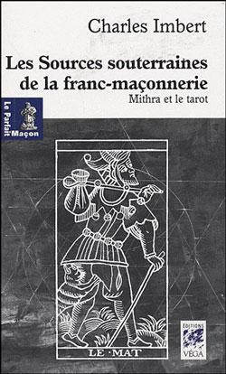 Les sources souterraines de la franc- maconnerie. mythra et le tarot - Imbert Charles
