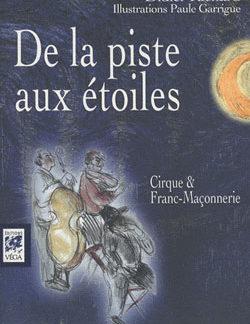 La piste aux etoiles. cirque et franc-maçonnerie. - Richard Didier