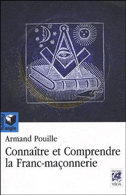 Connaitre et comprendre la franc-maconnerie - Pouille Armand