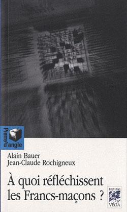 Aquoi reflechissent les francs-macons ? - Bauer A. & Rochigneux J-C.