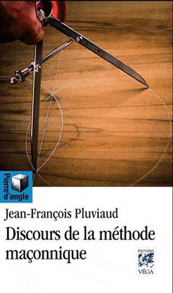 Discours de la methode maconnique. - Pluviaud Jean-François