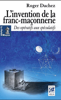 L'invention de la franc maconnerie. - Dachez Roger