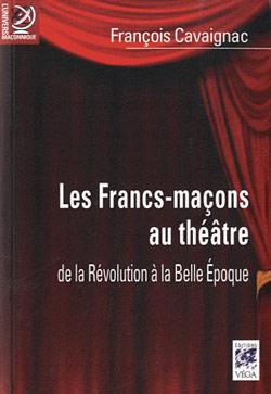 Les francs macons au theatre - Cavaignac François