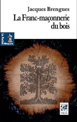 La franc-maconnerie du bois. - Brengues Jacques