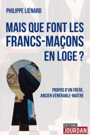 MAIS QUE FONT LES FRANCS-MACONS EN LOGE ? - PROPOS D'UN FRERE, ANCIEN VENERABLE-MAITRE