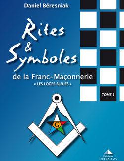 Rites et symboles de la franc-maconnerie 1. les loges bleues. - Beresniak Daniel