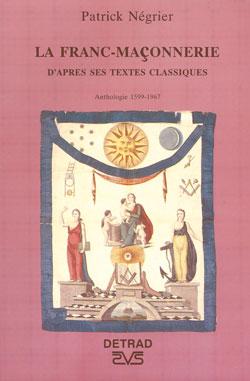 La franc-maconnerie d'apres ses textes classiques. anthologie 1599-1967. - Negrier Patrick