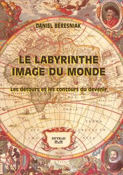 Le labyrinthe, image du monde. les détours et contours du devenir. - Beresniak Daniel