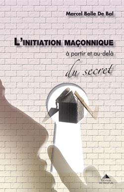L'initiation maconnique. a partir et au-delà du secret - Bolle De Bal Marcel