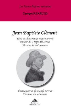 Jean baptiste clement. poête et chansonnier montmartois. - Renauld Georges