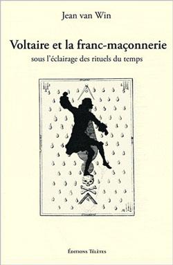 Voltaire et la franc-maconnerie sous l'aclairage des rituels du temps - Van Win Jean