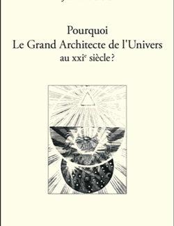Pourquoi le grand architecte de l'univers au xxieme siecle ? - Bartholo Jean