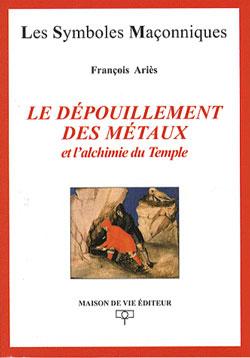 Le depouillement des metaux et l'alchimie du temple. - Aries François