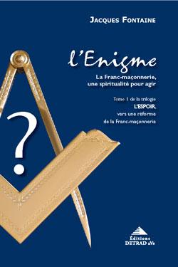 1. l'espoir. l'énigme. la franc- maçonnerie une spiritualité pour agir. - Fontaine Jacques
