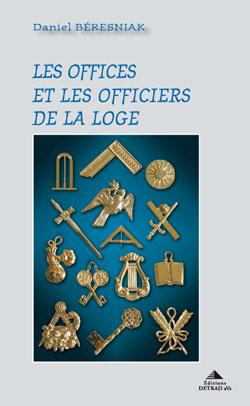 Les offices et les officiers de la loge. (nouvelle edition) - Beresniak Daniel