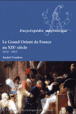 Le grand orient de france au xixe s. 1814-1865 (2e éd.) - Combes André