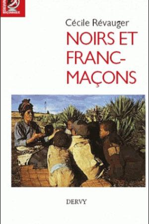 Noirs et francs-macons - Revauger Cécile