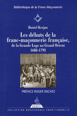 Les debuts de la franc-maconnerie francaise - Kerjan Daniel