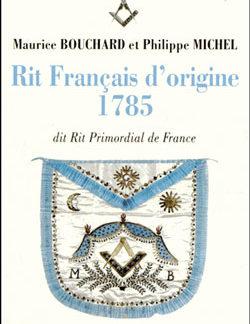 Le rit francais d'origine 1785 dit rit primordial de france - Michel Philippe
