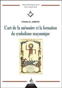 L'art de la memoire et la formation du symbolisme maconnique - Jameux Charles B.