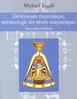 Dictionnaire maconnique terminologie des rituels maconniques 2nd edition - Segall Michael