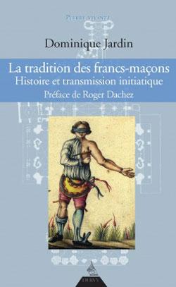 La tradition des francs-macons. histoire et transmission initiatique. - Jardin Dominique