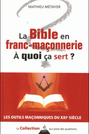 LA BIBLE EN FRANC-MACONNERIE A QUOI CA SERT ?
